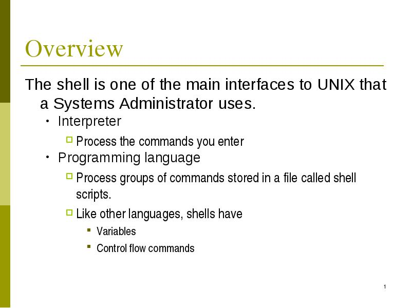 The shell is one of the main interfaces to unix that a